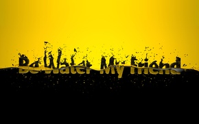 Picture drops, squirt, yellow, the inscription, black, Be Water My Friend