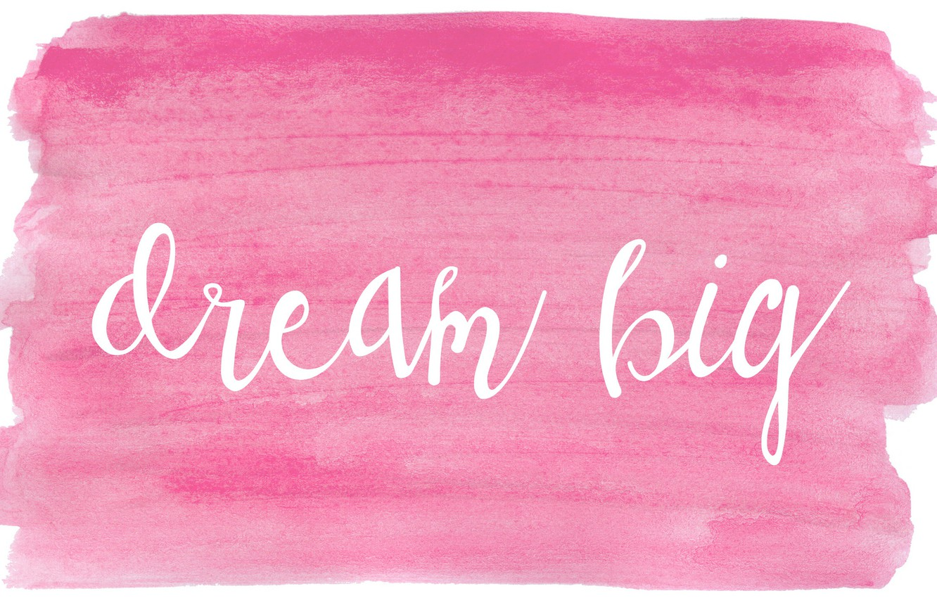 Photo wallpaper dream, letters, pink, the inscription, paint, bright, the phrase, pink, dream big, dream
